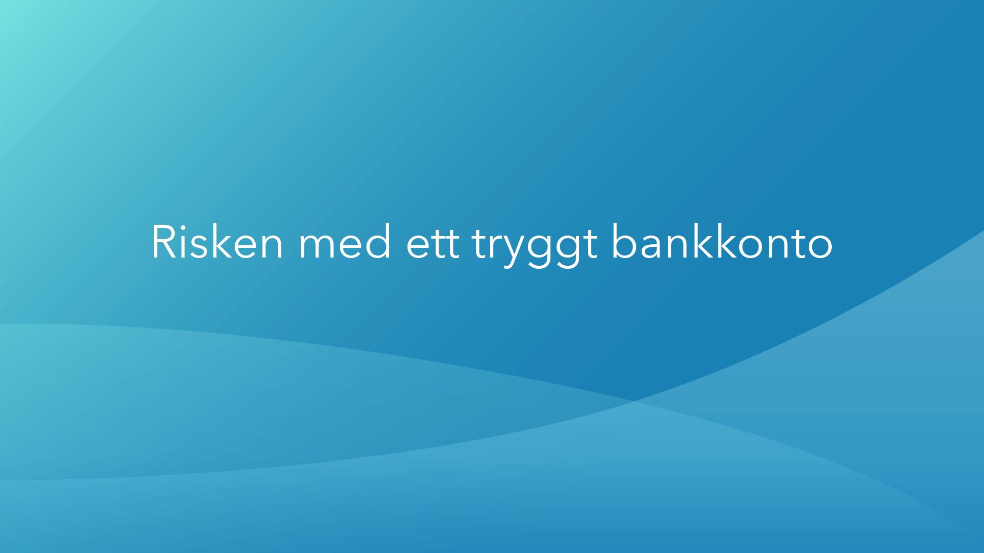 Risken med ett tryggt bankkonto